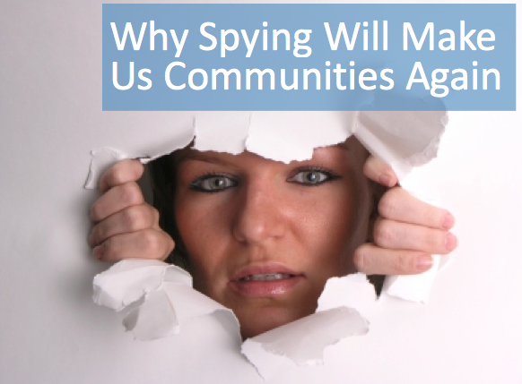 Why Spying Will Make Us Communities Again